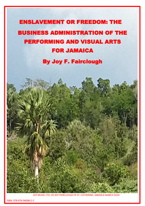 Enslavement or Freedom: The Business Administration of the Performing and Visual Arts for Jamaica